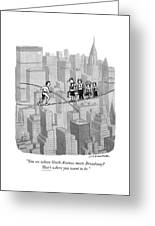 You See Where Sixth Avenue Meets Broadway Greeting Card