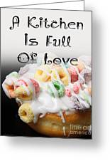 A Kitchen Is Full Of Love 14 Greeting Card