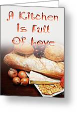 A Kitchen Is Full Of Love 15 Greeting Card