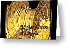 All That Glitters Is Not Gold Greeting Card