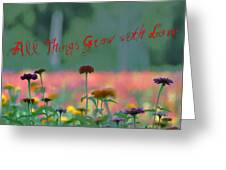All Things Grow With Love Greeting Card