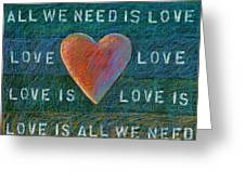 All We Need Is Love 1 Greeting Card
