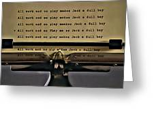 All Work And No Play Makes Jack A Dull Boy Greeting Card