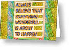 Always Believe That Something Wonderful  Is About To Happen Background Designs  And Color Tones N Co Greeting Card