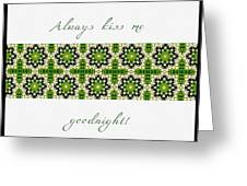 Always Kiss Me Goodnight Green 2 Greeting Card