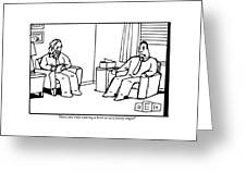 An Analyst Addresses His Patient Greeting Card by Bruce Eric Kaplan