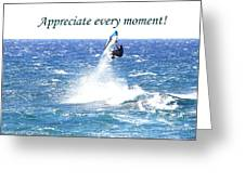 Appreciate Every Moment Greeting Card