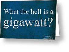 Back To The Future - What The Hell Is A Gigawatt Greeting Card