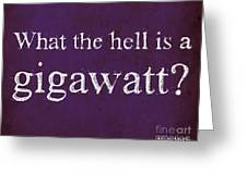 Back To The Future Quote. What The Hell Is A Gigawatt Greeting Card