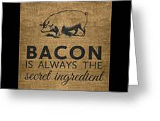 Bacon Is Always The Secret Ingredient Greeting Card