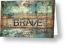 Be Brave 365 Greeting Card by Shawn Petite
