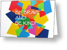 Be Brave And Be Kind Greeting Card