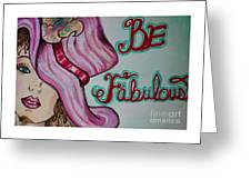 Be Fabulous Greeting Card by Jacqueline Athmann
