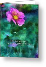 Be Like A Flower 02 Greeting Card