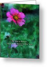 Be Like A Flower 03 Greeting Card