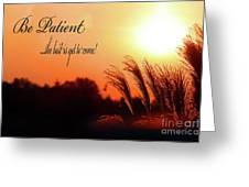 Be Patient Greeting Card by Cathy  Beharriell