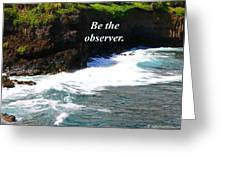 Be The Observer Greeting Card