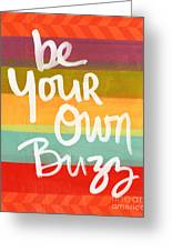 Be Your Own Buzz Greeting Card by Linda Woods