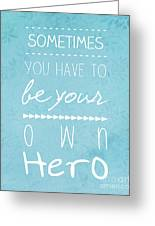 Be Your Own Here Greeting Card