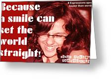 Because A Smile Can Set The World Straight Greeting Card