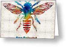 Bee Colorful - Art By Sharon Cummings Greeting Card