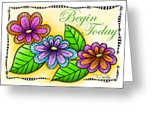 Begin Today Greeting Card