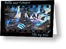 Bella And Edward - The Icy Kiss Greeting Card