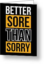 Better Sore Than Sorry Gym Motivational Quotes Poster Greeting Card