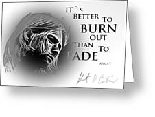 Better To Burn Out Greeting Card