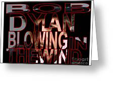 Bob Dylan Blowing In The Wind  Greeting Card by Marvin Blaine