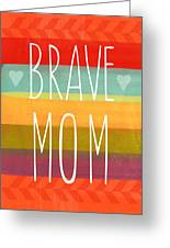 Brave Mom - Colorful Greeting Card Greeting Card