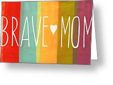 Brave Mom Greeting Card
