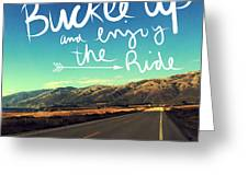 Buckle Up And Enjoy The Ride Greeting Card