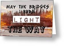 Burning Bridges Greeting Card
