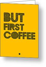 But First Coffee Poster Yellow Greeting Card