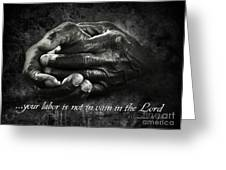 Bw Labor Not In Vain Hands Greeting Card