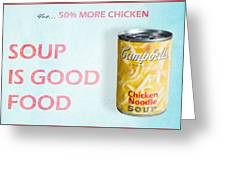 Campbell's Soup Is Good Food Greeting Card by James Sage