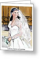 Catherine Duchess Of Cambridge Print  Greeting Card by Eric  Schiabor