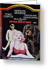 Cavalier King Charles Spaniel Art -some Like It Hot Movie Poster Greeting Card