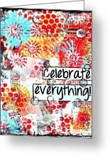 Celebrate Everything Greeting Card
