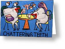 Chattering Teeth Dental Art By Anthony Falbo Greeting Card