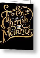 Cherish The Moments Greeting Card