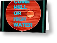 Come Hell Or High Water Greeting Card