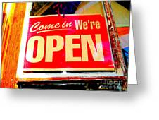 Come In We're Open Greeting Card