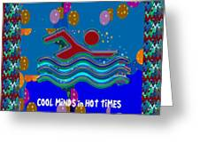 Cool Minds In Hot Times Swim Swimmer Swimming Champion Water Sports Greeting Card