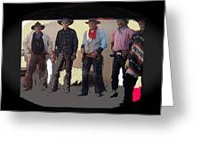 Cowboy Re-enactors O.k. Corral Tombstone Arizona 2004-2013 Greeting Card