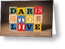 Dare To Live Greeting Card