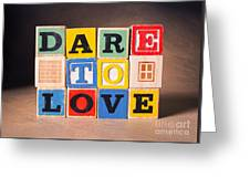 Dare To Love Greeting Card