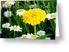 Dare To Stand Out In A Crowd Greeting Card