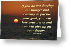 Develop The Hunger And Courage Greeting Card